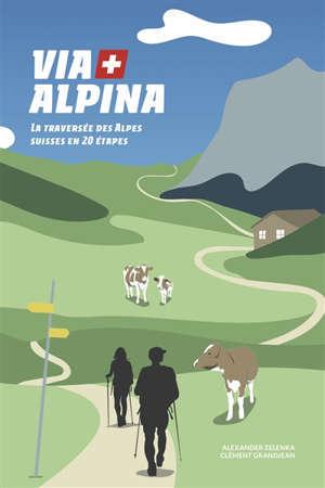 Via Alpina : la traversée des Alpes suisses en 20 étapes