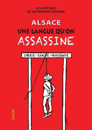 Alsace, une langue qu'on assassine (sans oublier la Moselle) : le livre noir du jacobinisme scolaire