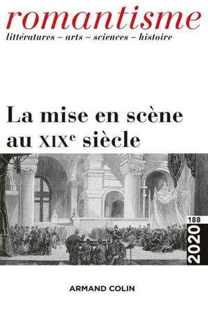 Romantisme. n° 188, La mise en scène au XIXe siècle