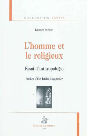 L'homme et le religieux : essai d'anthropologie