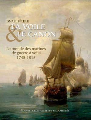 La voile et le canon : le monde des marines de guerre à voile, 1745-1815