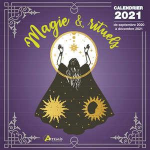 Magie & rituels : calendrier 2021 : de septembre 2020 à décembre 2021