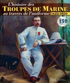 L'histoire des troupes de marine : au travers de l'uniforme : 1622-2020