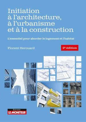 Initiation à l'architecture, à l'urbanisme et à la construction : l'essentiel pour aborder le logement et l'habitat