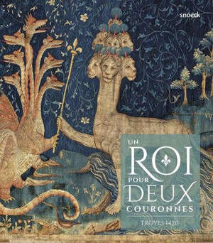 Troyes 1420 : un roi pour deux couronnes
