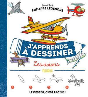 J'apprends à dessiner les avions : la méthode Philippe Legendre