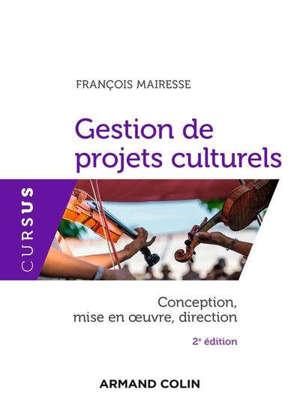 Gestion de projets culturels : conception, mise en oeuvre, direction
