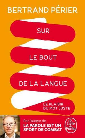 Sur le bout de la langue : le plaisir du mot juste