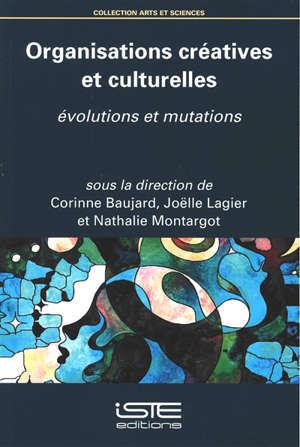 Organisations créatives et culturelles : évolutions et mutations