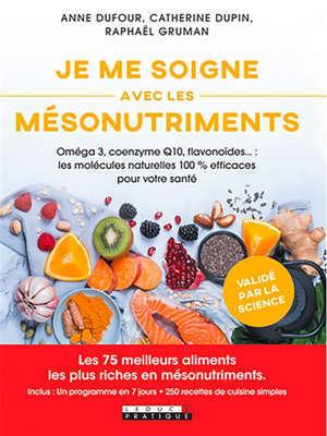 Je me soigne avec les mésonutriments : oméga 3, coenzyme Q10, flavonoïdes... : les molécules naturelles 100 % efficaces pour votre santé