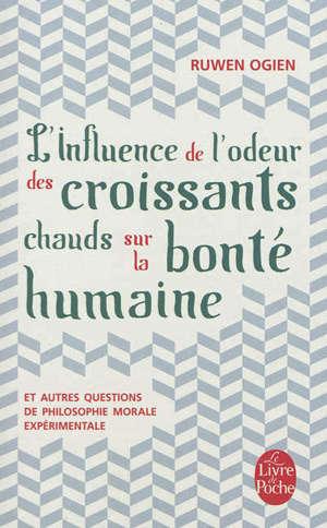 L'influence de l'odeur des croissants chauds sur la bonté humaine : et autres questions de philosophie morale expérimentale