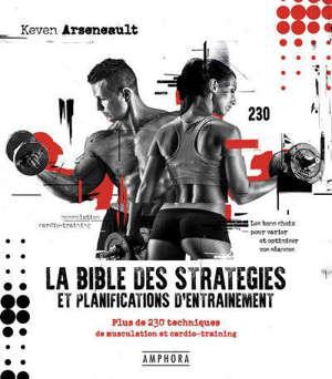 La bible des stratégies et planifications d'entraînement : plus de 230 techniques de musculation et cardio-training