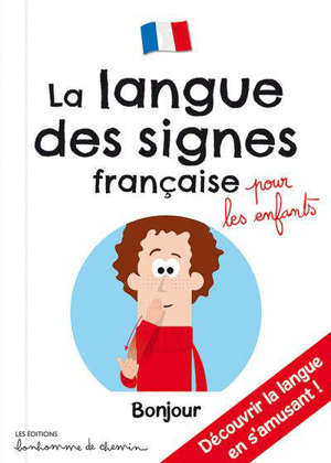 La langue des signes française pour les enfants : découvrir la langue en s'amusant !