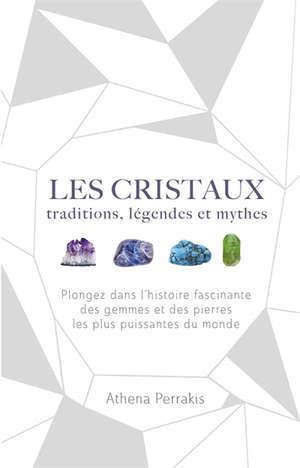 Les cristaux : traditions, légendes et mythes