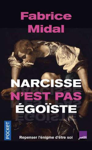 Narcisse n'est pas égoïste : repenser l'énigme d'être soi : une enquête stupéfiante