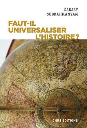 Faut-il universaliser l'histoire ? : entre dérives nationalistes et identitaires