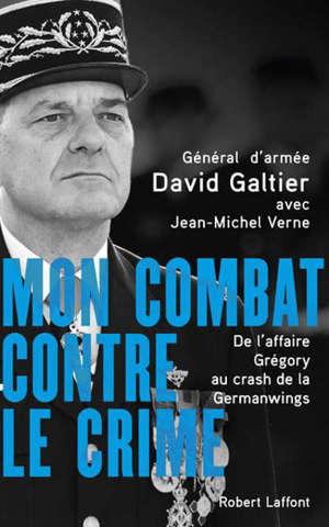 Mon combat contre le crime : de l'affaire Grégory au crash de la Germanwings