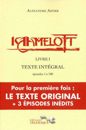 Kaamelott : texte intégral. Volume 1, Episodes 1 à 100