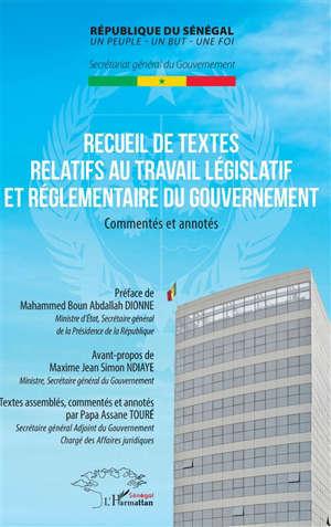 Recueil de textes relatifs au travail législatif et réglementaire du gouvernement : commentés et annotés