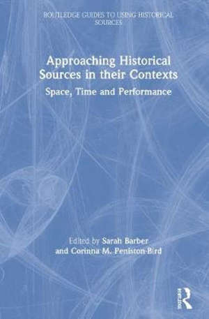Approaching Historical Sources in their Contexts: Space, Time and Performance