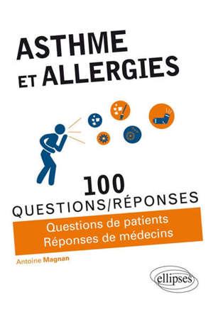 Asthme et allergies : 100 questions-réponses : questions de patients, réponses de médecins