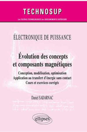 Electronique de puissance : évolution des concepts et composants magnétiques : conception, modélisation, optimisation, application au transfert d'énergie sans contact, cours et exercices corrigés