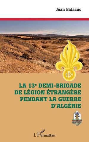 La 13e demi-brigade de la légion étrangère pendant la guerre d'Algérie