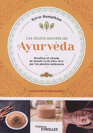 Les divins secrets de l'ayurveda : recettes et rituels de beauté et de bien-être par les plantes indiennes