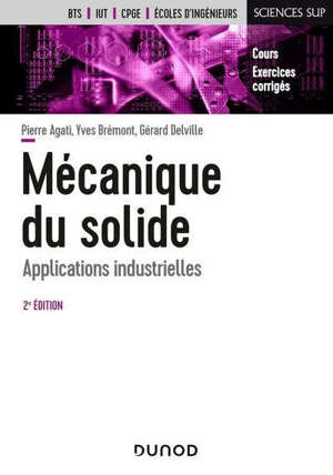 Mécanique du solide : applications industrielles : cours, exercices corrigés, BTS, IUT, CPGE, écoles d'ingénieurs