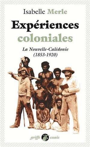 Expériences coloniales : la Nouvelle-Calédonie (1853-1920)