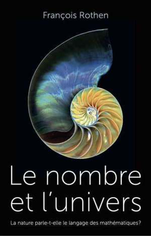Le nombre et l'Univers : la nature parle-t-elle le langage des mathématiques ?