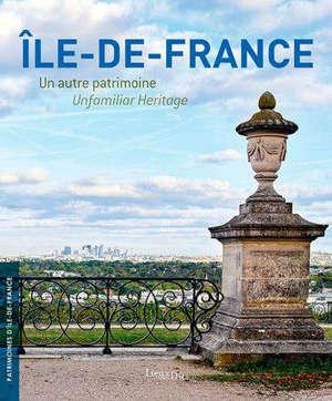 Ile-de-France : un autre patrimoine = Ile-de-France : unfamiliar heritage
