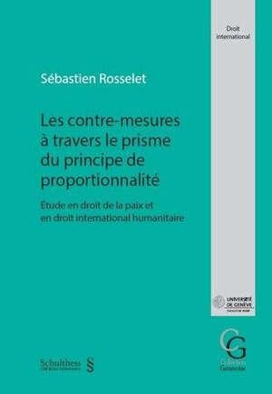 Les contre-mesures à travers le prisme du principe de proportionnalité : étude en droit de la paix et en droit international humanitaire