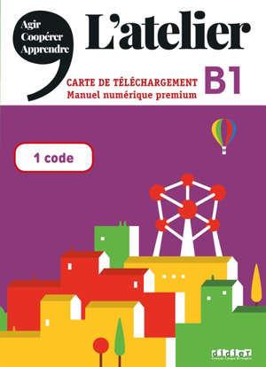 L'ATELIER NIV .B1 (ED.2020) -  MANUEL NUMERIQUE PREMIUM - CARTE DE TELECHARGEMENT ELEVE/ENSEIGNANT