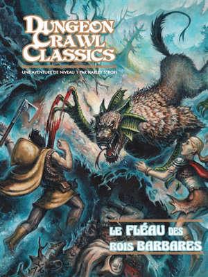 Dungeon crawl classics. Volume 0, Le fléau des rois barbares