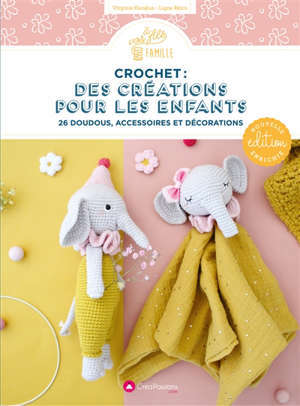 Crochet : des créations pour les enfants : 26 doudous, accessoires et décorations
