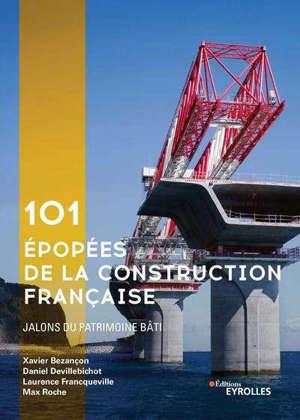 101 épopées de la construction française : jalons du patrimoine bâti