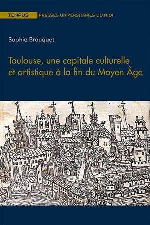 Toulouse, une capitale culturelle et artistique à la fin du Moyen Age
