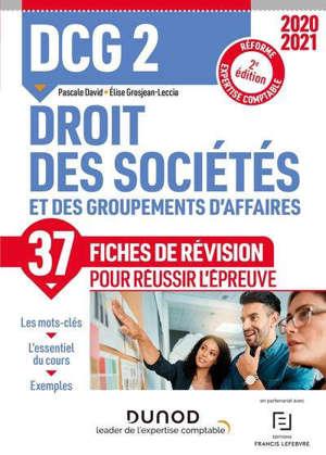 DCG 2, droit des sociétés et des groupements d'affaires : 37 fiches de révision pour réussir l'épreuve : réforme expertise comptable, 2020-2021