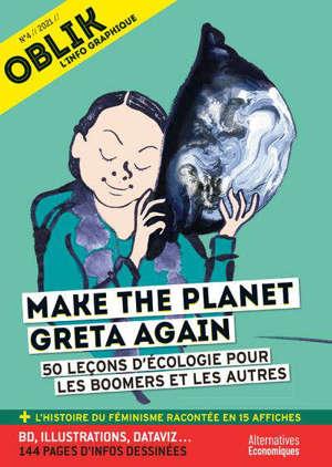 Oblik : l'info graphique. n° 4, Make the planet Greta again : 50 leçons d'écologie pour les boomers et les autres