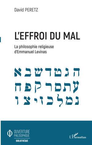 L'EFFROI DU MAL - LA PHILOSOPHIE RELIGIEUSE D'EMMANUEL LEVINAS