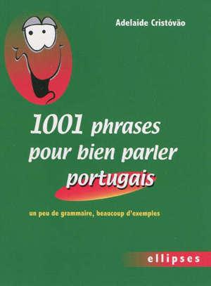 1.001 phrases pour bien parler portugais : un peu de grammaire, beaucoup d'exemples