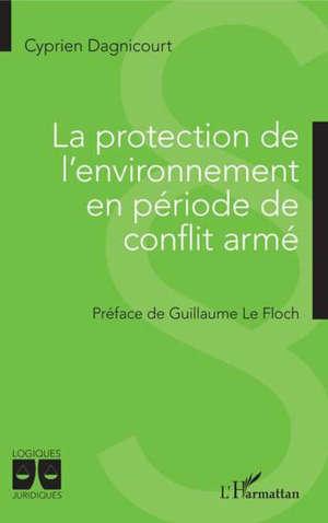 La protection de l'environnement en période de conflit armé