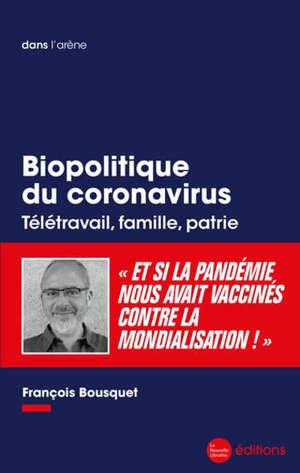 Biopolitique du coronavirus : télétravail, famille, patrie