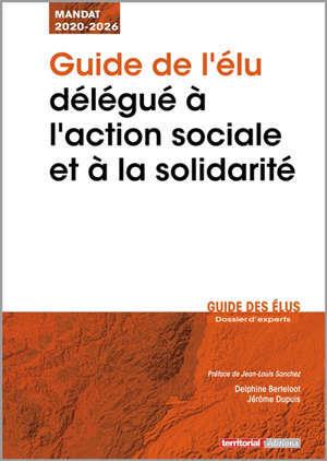 Guide de l'élu délégué à l'action sociale et à la solidarité : mandat  2020-2026