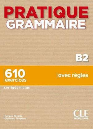 Grammaire B2 : 610 exercices, corrigés inclus, avec règles