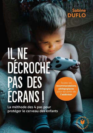 Il ne décroche pas des écrans ! : la méthode des 4 pas pour protéger le cerveau des enfants