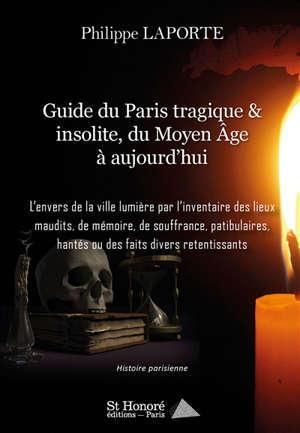 Guide du Paris tragique & insolite : du Moyen Age à aujourd'hui