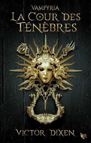 Vampyria. Volume 1, La cour des Ténèbres