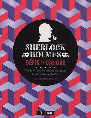 Sherlock Holmes : défis de logique : plus de 100 énigmes inspirées des enquêtes du plus célèbre des détectives